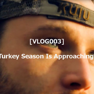 Turkey Season Is Approaching [VLOG003]