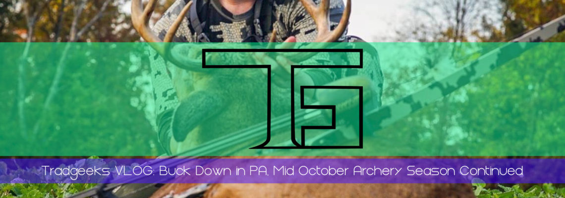 Tradgeeks VLOG: Buck Down in PA, Mid October Archery Season Continues